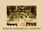 Banquetes prehispánicos y sommeliers